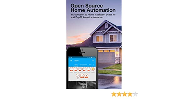 Open Source Home Automation: Introduction to Home Assistant (Hass io) and  ESP32 based Automation