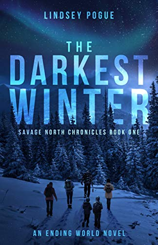 The Darkest Winter: An Ending World Novel (Savage North Chronicles Book 1) by [Pogue, Lindsey]