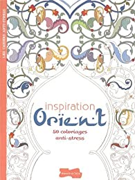 Inspiration orient : 50 coloriages anti-stress par Isabelle Jeuge-Maynart