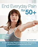 end everyday pain for 50 a 10 minute a day program of stretching strengthening and movement to break the grip of pain