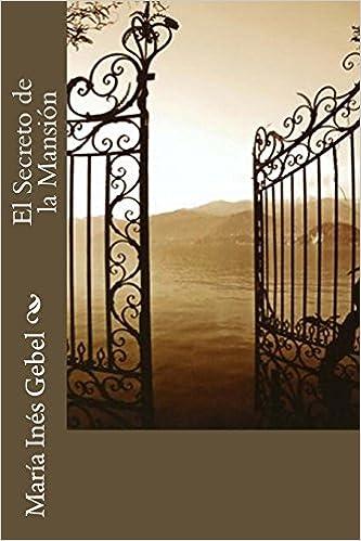El Secreto de la Mansión (Spanish Edition): María Inés Gebel: 9781495250132: Amazon.com: Books