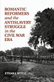 Romantic Reformers and the Antislavery Struggle in the Civil War Era