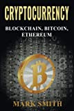 Cryptocurrency: Blockchain, Bitcoin, Ethereum