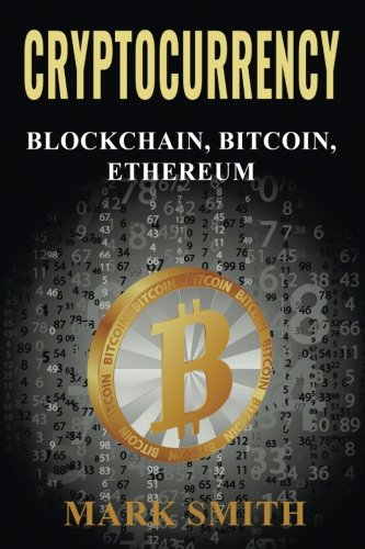 Cryptocurrency: Blockchain, Bitcoin, Ethereum by CreateSpace Independent Publishing Platform