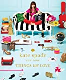 Kate Spade New York: Things We Love: Twenty Years of Inspiration, Intriguing Bits and Other Curiosities by Kate Spade New York (January 15, 2013) Hardcover