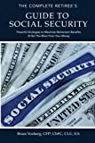 The Complete Retiree's Guide to Social Security: Powerful Strategies to Maximize Retirement Benefits and Get the Most From Your Money