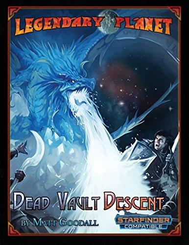 Legendary Planet: Dead Vault Descent (Starfinder) (Legendary Planet (Starfinder)) (Volume 3)