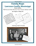 Family Maps of Lawrence County, Mississippi, Deluxe Edition : With Homesteads, Roads, Waterways, Towns, Cemeteries, Railroads, and More, Boyd, Gregory A., 1420311158