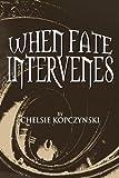 When Fate Intervenes, Chelsie Kopczynski, 1477157123