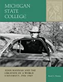Michigan State College: John Hannah and the Creation of a World University, 1926-1969 (Vol. 2: MSU Sesquicentennial Series)