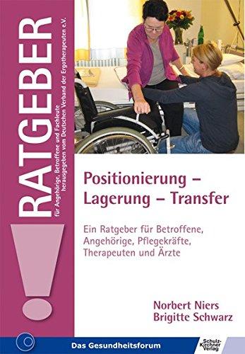 Positionierung - Lagerung - Transfer: Ein Ratgeber für Betroffene, Angehörige, Pflegekräfte, Therapeuten und Ärzte (Ratgeber für Angehörige, Betroffene und Fachleute)
