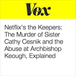 Netflix's 'The Keepers': The Murder of Sister Cathy Cesnik and the Abuse at Archbishop Keough, Explained | Alex Abad-Santos