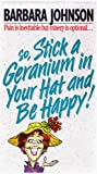 Pain Is Inevitable but Misery Is Optional...So, Stick a Geranium in Your Hat and Be Happy!
