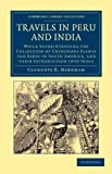 Travels in Peru and India : While Superintending the Collection of Chinchona Plants and Seeds in South America, and Their Introduction in India, Markham, Clements R., 1108046711