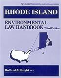Rhode Island Environmental Law Handbook, Holland Knight Staff and Lucie Knight-Santos, 0865879648