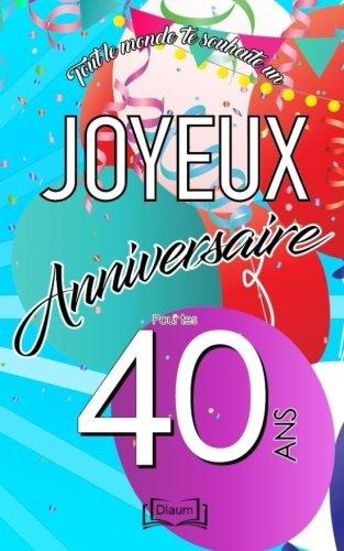 Joyeux anniversaire - 40 ans: Livre d'or  crire - taille U - thme festif (French Edition)