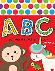 Dot Markers Activity Book ABC Animals: Easy Guided BIG DOTS | Do a dot page a day | Giant, Large, Jumbo and Cu