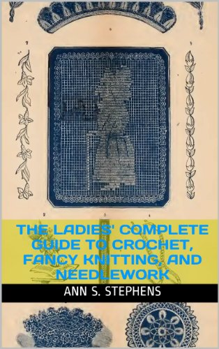 The Ladies' Complete Guide to Crochet, Fancy Knitting, and Needlework  (w/illus & guide)