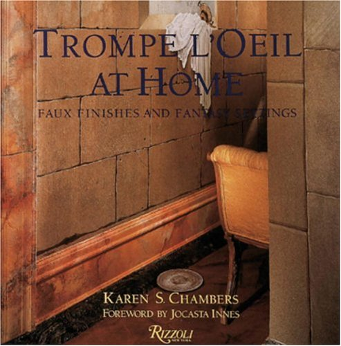 Trompe l'Oeil at Home: Faux Finishes and Fantasy Settings by
