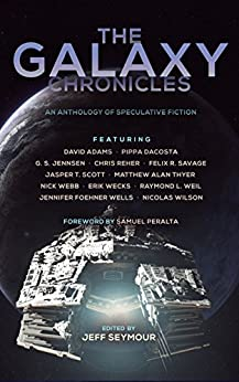 The Galaxy Chronicles (Future Chronicles Book 8) by [Peralta, Samuel, Webb, Nick, Weil, Raymond L., Scott, Jasper T., Wells, Jennifer Foehner, Adams, David, Jennsen, G. S., DaCosta, Pippa, Thyer, Matthew Alan, Chris Reher, Felix R. Savage, Nicolas Wilson]