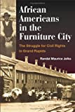African Americans in the Furniture City : The Struggle for Civil Rights in Grand Rapids, Jelks, Randal Maurice, 0252073479