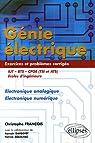 Génie électrique IUT-BTS-CPGE (TSI et ATS) Ecole d'ingénieurs : Electronique analogique Electronique numérique Exercices et problèmes corrigés par François