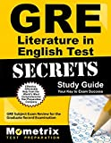 GRE Literature in English Test Secrets Study Guide: GRE Subject Exam Review for the Graduate Record Examination