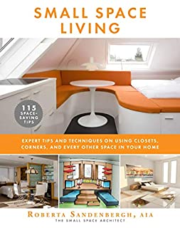 Book Cover: Small Space Living: Expert Tips and Techniques on Using Closets, Corners, and Every Other Space in Your Home