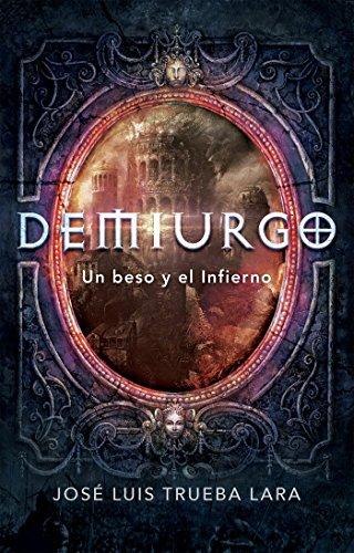 Demiurgo: Un beso y el Infierno (Spanish Edition) by [Trueba Lara,