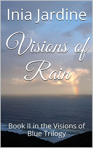 Visions of Rain: Book II in the Visions of Blue Trilogy by [Jardine, Inia]
