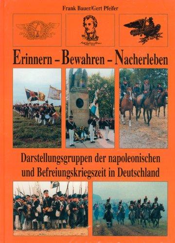Erinnern - Bewahren - Nacherleben. Darstellungsgruppen der napoleonischen und Befreiungskriegszeit in Deutschland