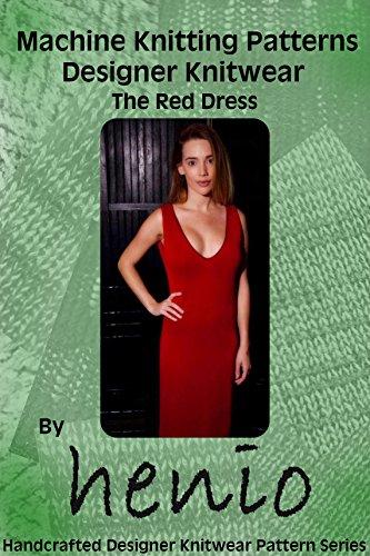 (Machine Knitting Pattern: Designer Knitwear: The Red Dress (Henio Handcrafted Designer Knitwear Single Pattern Series Book 1))