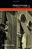 Prostitution and the Ends of Empire : Scale, Governmentalities, and Interwar India, Legg, Stephen, 0822357739