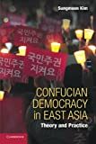 Confucian Democracy in East Asia: Theory and Practice
