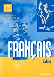 FRANCAIS 1ERE ET TERMINALE BAC PRO. : Cahier