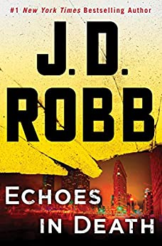 Echoes in Death: An Eve Dallas Novel (In Death, Book 44) by [Robb, J. D.]