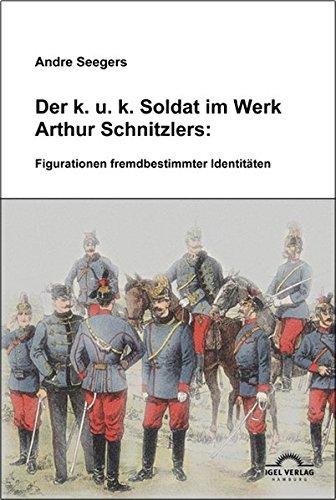 Der k.u.k-Soldat bei Arthur Schnitzler: Figurationen fremdbestimmter Identitäten