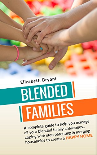 Blended Families: A complete guide to help you manage all your blended  family challenges  coping with step parenting & merging households to  create a