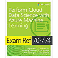 Exam Ref 70-774 Perform Cloud Data Science with Azure Machine Learning (English Edition)
