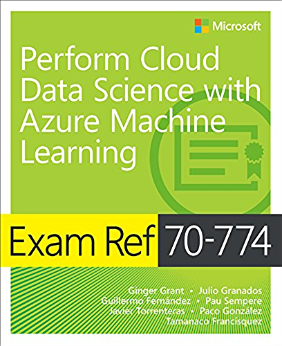 Exam Ref 70 774 Perform Cloud Data Science with Azure Machine Learning (English Edition)