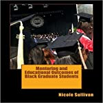 Mentoring and Educational Outcomes of Black Graduate Students | Nicole Sullivan