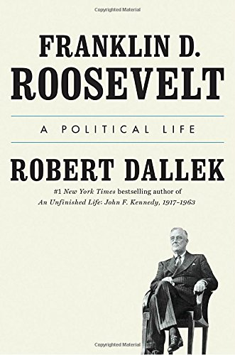 Franklin D  Roosevelt  A Political Life