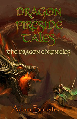 Book: Dragon Fireside Tales - The Dragon Chronicles by Adam Boustead