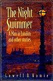 The Night Swimmer - A Man in London, Lowell B Komie, 0964195720