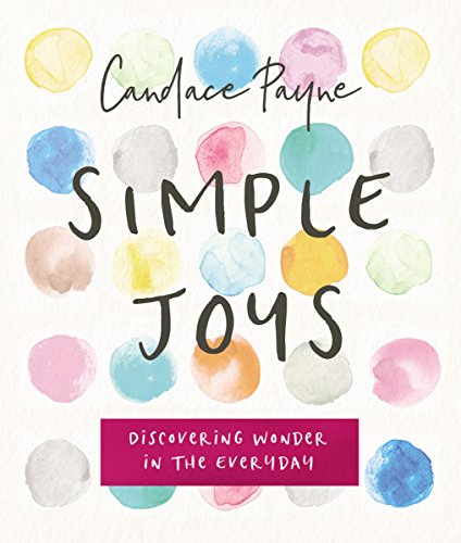 Simple Joys: Discovering Wonder in the Everyday (The Joy Of The Gospel In America)