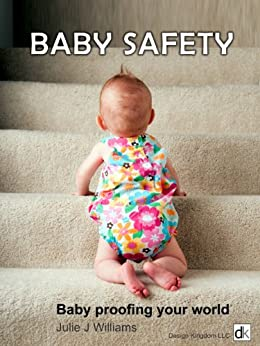 Baby Safety at home and outdoors by [Williams, Julie J]
