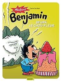 Méchant Benjamin, tome 6 : Beurk, le chou fleur ! par Carine De Brab