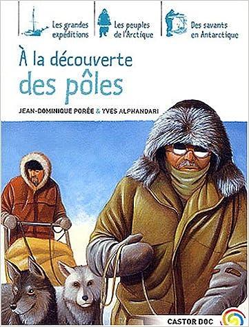 Epub books téléchargements gratuits A la découverte des pôles 2081612879 PDF RTF by Jean-Dominique Porée,Yves Alphandari