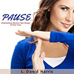 PAUSE: Helping Busy Women Take Charge of Their Time | L. David Harris