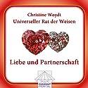 Liebe und Partnerschaft. Universeller Rat der Weisen Hörbuch von Christine Woydt Gesprochen von: Christine Woydt
